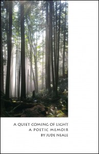 A serence forest of tall trees and mist between. Cover of the book A Quiet Coming of Light - A Poetic Memoir by Jude Neale book cover